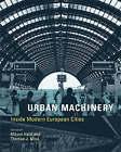 Urban Machinery: Inside Modern European Cities by MIT Press Ltd (Hardback, 2008)