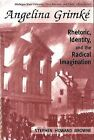 Angelina Grimke: Rhetoric, Identity and the Radical Imagination by Stephen H. Browne (Hardback, 1999)