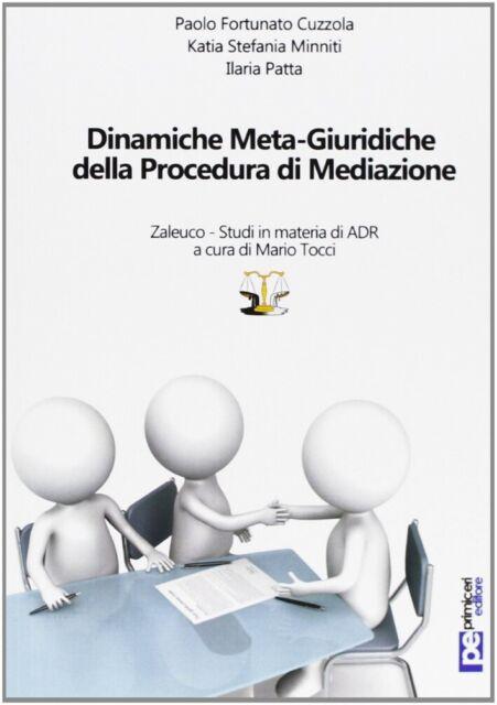 Dinamiche meta-giuridiche della procedura di mediazione - [Primiceri Editore]