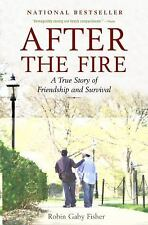 After the Fire : A True Story of Friendship and Survival by Robin Gaby Fisher...