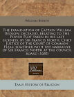 The Examination of Captain William Bedlow, Deceased, Relating to the Popish Plot Taken in His Last Sickness, by Sir Francis North, Chief Justice of the Court of Common Pleas; Together with the Narrative of Sir Francis North at the Council Board (1680) by William Bedloe (Paperback / softback, 2011)
