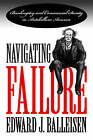 Navigating Failure: Bankruptcy and Commercial Society in Antebellum America by Edward J. Balleisen (Paperback, 2001)