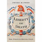 Liberty or Death: The French Revolution by Peter McPhee (Hardback, 2016)
