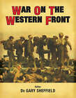 War on the Western Front: In the Trenches of World War I by Professor Gary Sheffield (Hardback, 2007)