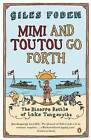 Mimi and Toutou Go Forth: The Bizarre Battle of Lake Tanganyika by Giles Foden (Paperback, 2005)