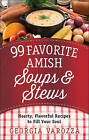 99 Favorite Amish Soups and Stews: Hearty, Flavorful Recipes to Fill Your Soul by Georgia Varozza (Spiral bound, 2016)