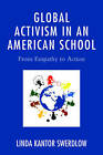 Global Activism in an American School: From Empathy to Action by Linda Kantor Swerdlow (Hardback, 2016)