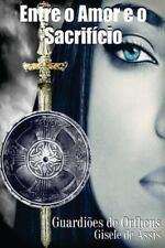 Guardiões de Orfheus Ser.: Entre o Amor e o Sacrifício by Gisele Assis (2013,...