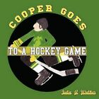 Cooper Goes to a Hockey Game 9781449086848 by Julie A. Walker Book