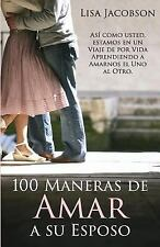 100 Maneras de Amar a Su Esposo : Un Viaje de Por Vida para Aprender a Amar: ...