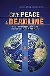 Give Peace a Deadline: What Ordinary People Can Do to Cause World Peace in Five
