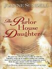 The Parlor House Daughter by Joanne Sundell (Hardback, 2008)