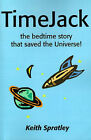TimeJack: The Bedtime Story That Saved the Universe! by Keith Spratley (Paperback / softback, 2001)