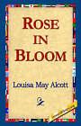 Rose in Bloom by Louisa May Alcott (Hardback, 2006)