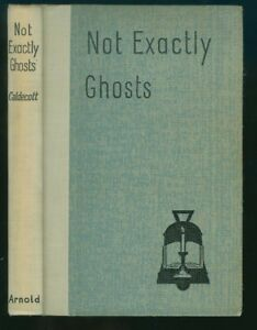 NOT-EXACTLY-GHOSTS-BY-CALDERCOTT-1st-Edt-1947