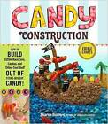 Candy Construction: How to Build Race Cars, Castles, and Other Cool Stuff Out of Store-Bought Candy by Sharon Bowers (Paperback / softback, 2010)
