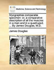 Myographi] Comparat] Specimen: Or, a Comparative Description of All the Muscles in a Man and in a Quadruped. ... by James Douglas, M.D. by James Douglas (Paperback / softback, 2010)