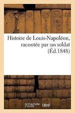 Histoire de Louis-Napoleon, Racontee Par un Soldat (2013, Paperback)
