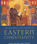 The Blackwell Dictionary of Eastern Christianity by John Wiley and Sons Ltd (Hardback, 2000)