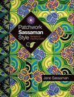 Patchwork Sassaman Style Recipes for Dazzling Quilts - Paperback Jane Sass