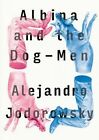 Albina and the Dog-Men by Alejandro Jodorowsky (Paperback, 2016)