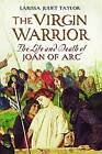 The Virgin Warrior: The Life and Death of Joan of Arc by Larissa Juliet Taylor (Hardback, 2009)
