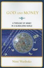 God and Money : A Theology of Money in a Globalizing World by Nimi Wariboko...