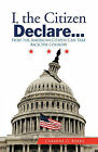 I, the Citizen Declare...: How the American Citizen Can Take Back His Country by Carmine G. Barba (Paperback, 2011)