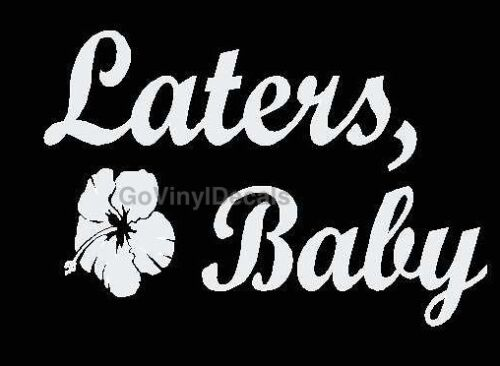 50 Shades of Grey Vinyl Decal Laters Baby w// Flower  Choice of Colors!