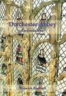 Dorchester Abbey Oxfordshire: The Archaeology and Architecture of a Cathedral, Monastery and Parish Church by Warwick Rodwell (Hardback, 2009)