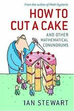 How to Cut a Cake: And Other Mathematical Conundrums by Stewart, Ian