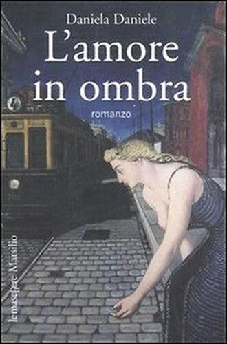 L'amore in ombra - Daniela Daniele - Libro Nuovo in offerta!