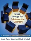 Group Therapy for Substance Use Disorders: A Motivational Cognitive-behavioral Approach by Linda Carter Sobell, Mark B. Sobell (Paperback, 2011)