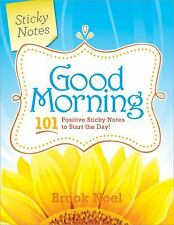 Good Morning : 101 Positive Sticky Notes to Start the Day! by Brook Noel (2010,