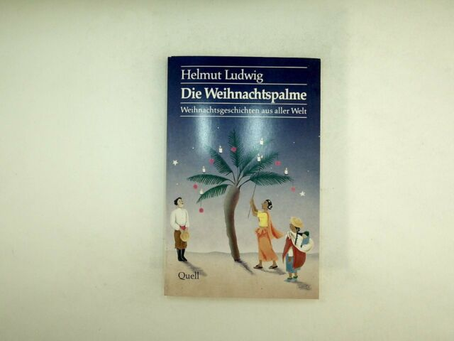 Helmut Ludwig - Die Weihnachtspalme. Weihnachtsgeschichten aus aller Welt