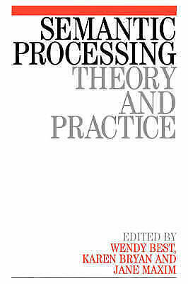 Semantic Processing : Theory and Practice by Best, Wendy -ExLibrary