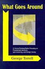 What Goes Around: A Humor/Fantasy/Satire Focusing on Presidential Elections, Spin Doctoring, and Foreign Money by George Terrell (Paperback / softback, 2001)