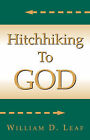 Hitch Hiking to God by William D Leaf (Paperback / softback, 2003)