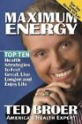 Maximum Energy: Top Ten Health Strategies to Feel Great, Live Longer, and Enjoy Life by Ted Broer (Paperback, 2005)