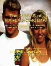 The MASKS of KARLA HOMOLKA : MY INTERVIEWS with KARLA HOMOLKA - the KEN and...