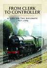 From Clerk to Controller: A Life on the Railways 1957-1996 by Roderick H. Fowkes (Hardback, 2016)