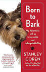Born to Bark: My Adventures with an Irrepressible and Unforgettable Dog by Stanley Coren (Paperback / softback, 2011)