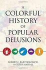 A Colorful History of Popular Delusions by Peter Hassall, Robert E. Bartholomew (Paperback, 2015)