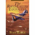 The Rough English Equivalent by Stan Hayes (Paperback / softback, 2002)