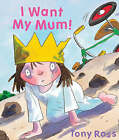 I Want My Mum! by Tony Ross (Hardback, 2008)