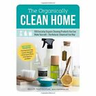 The Organically Clean Home: 150 Everyday Organic Cleaning Products You Can Make Yourself-The Natural, Chemical-free Way by Becky Rapinchuk (Paperback, 2014)