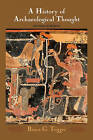 A History of Archaeological Thought by Bruce G. Trigger (Hardback, 2006)