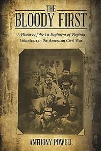 Bloody First : A History of the 1st Regiment of Virginia Volunteers in the Am...