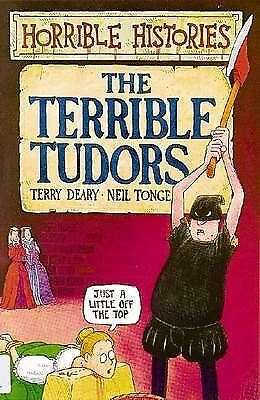 """""""AS NEW"""" Terry Deary, Neil Tonge, The Terrible Tudors (Horrible Histories) Book"""