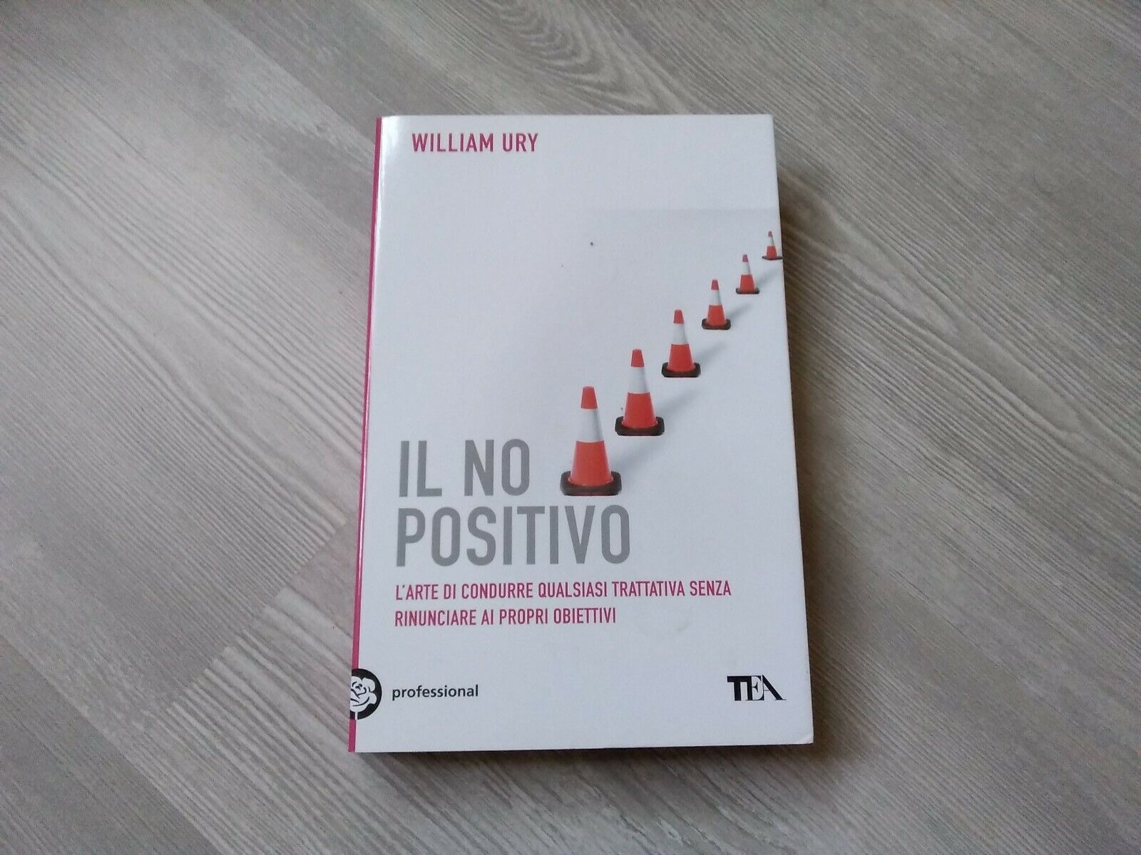 William Ury. Il no positivo: l'arte di condurre qualsiasi trattativa. TEA, 2013